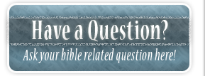 Ask Your Bible Question Here!